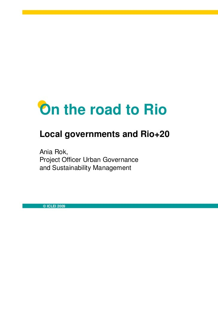 On the road to RioLocal governments and Rio+20Ania Rok,Project Officer Urban Governanceand Sustainability Management © ICL...