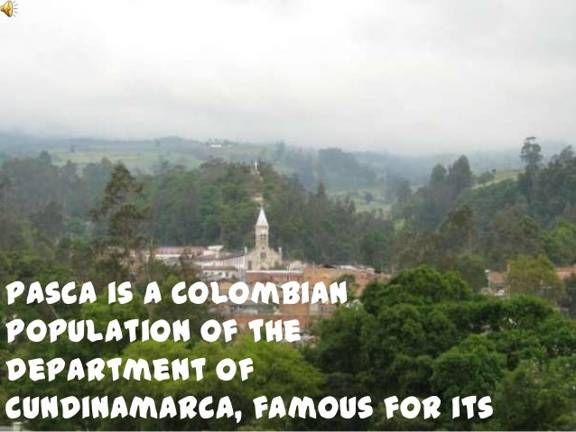 Pasca is a Colombian population of the department of Cundinamarca, famous for its