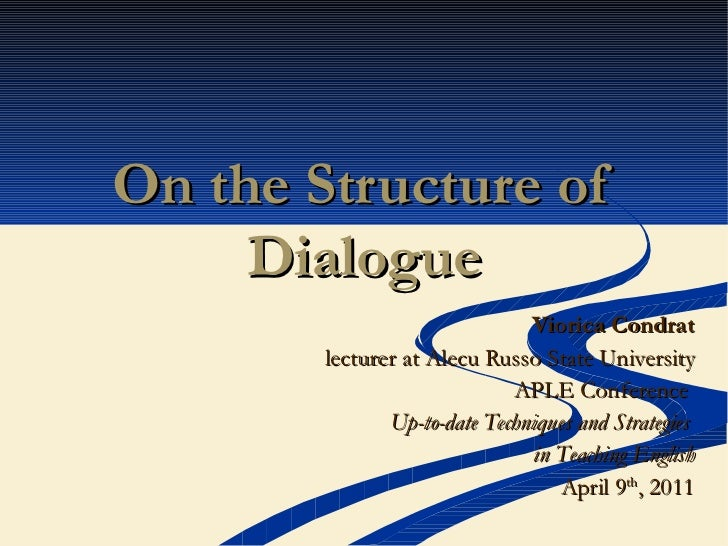 On the Structure of Dialogue Viorica Condrat lecturer at Alecu Russo State University APLE Conference  Up-to-date Techniqu...
