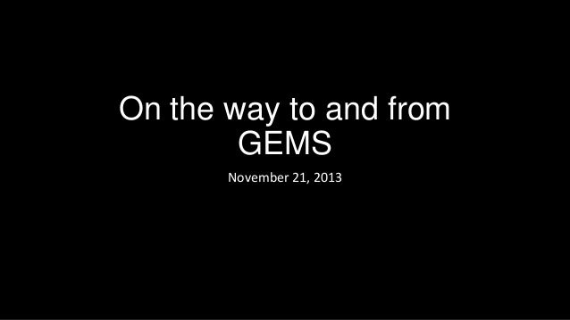 On the way to and from gems