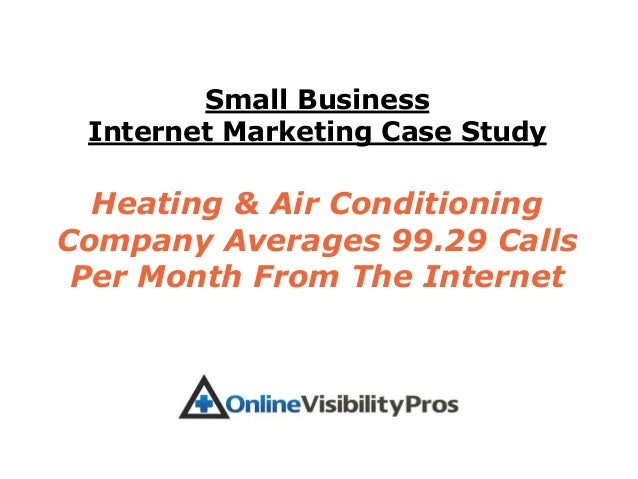 Small Business Internet Marketing Case Study  Heating & Air ConditioningCompany Averages 99.29 Calls Per Month From The In...
