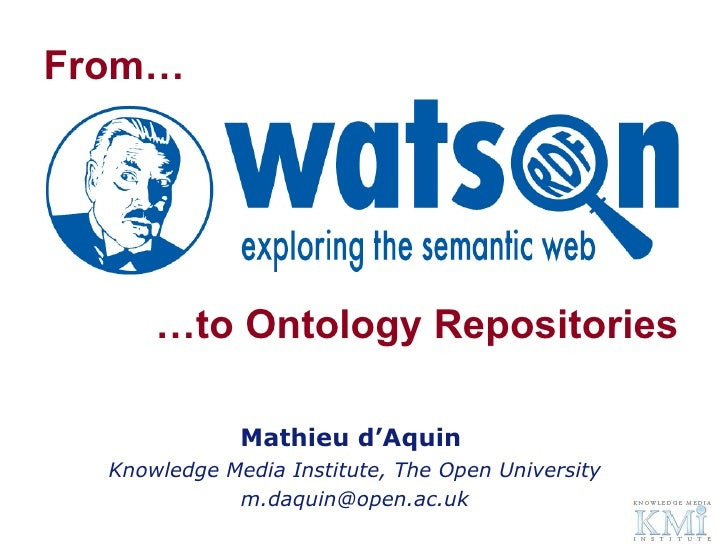… to Ontology Repositories Mathieu d'Aquin  Knowledge Media Institute, The Open University [email_address] From…