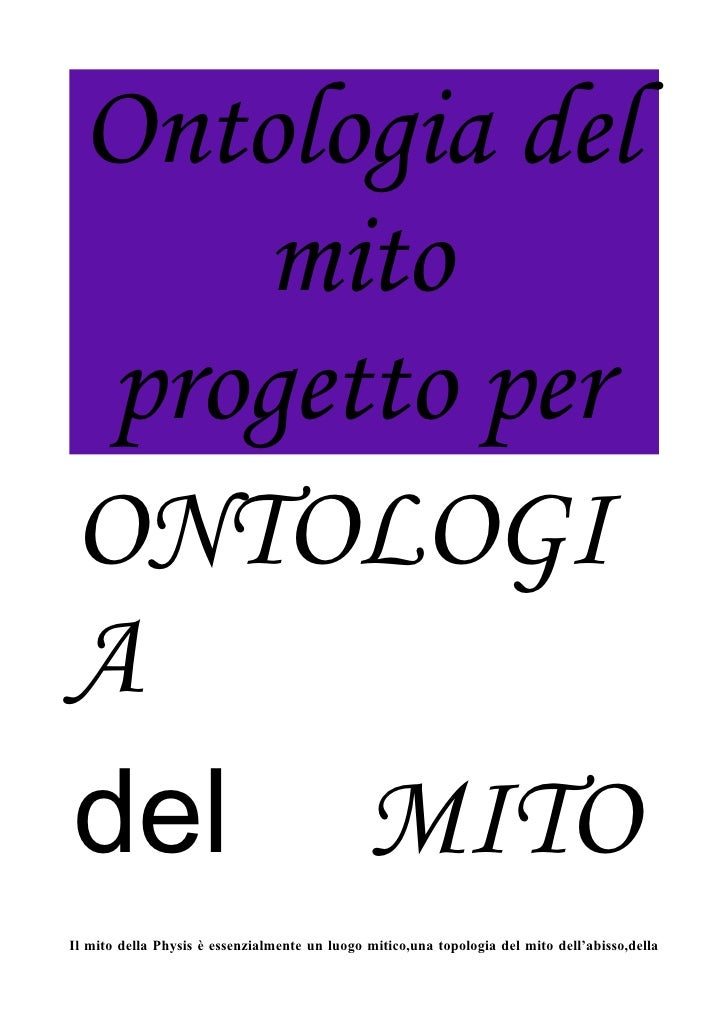 Ontologia del     mito  progetto per ONTOLOGI A del MITO Il mito della Physis è essenzialmente un luogo mitico,una topolog...