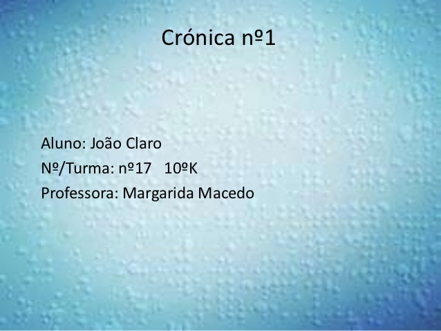 Crónica nº1Aluno: João ClaroNº/Turma: nº17 10ºKProfessora: Margarida Macedo