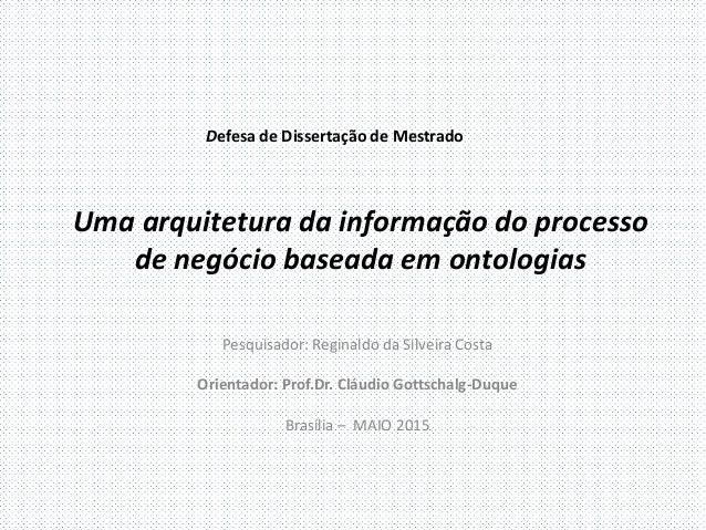 Uma arquitetura da informação do processo de negócio baseada em ontologias Pesquisador: Reginaldo da Silveira Costa Orient...