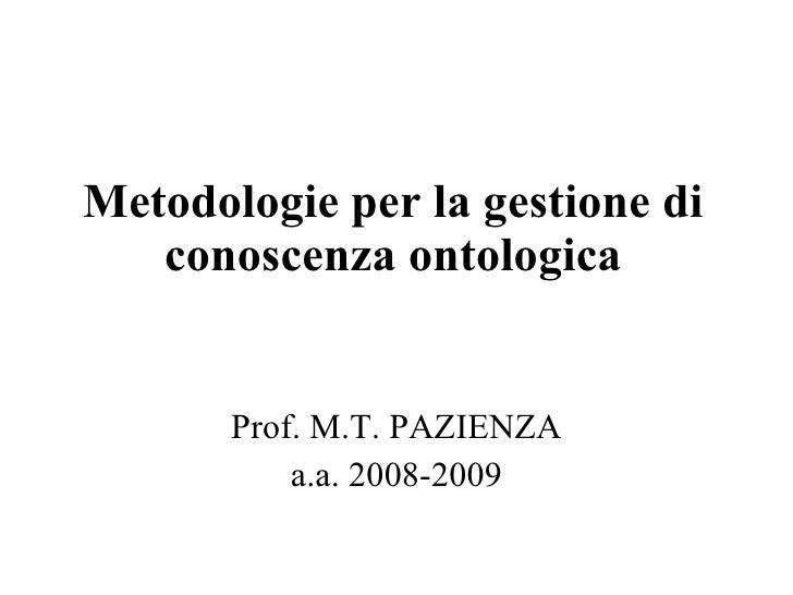 Metodologie per la gestione di conoscenza ontologica Prof. M.T. PAZIENZA a.a. 2008-2009