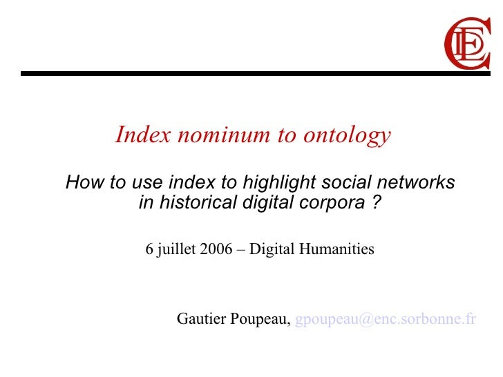 Index nominum to ontology <ul><ul><li>How to use index to highlight social networks  in historical digital corpora ? </li>...