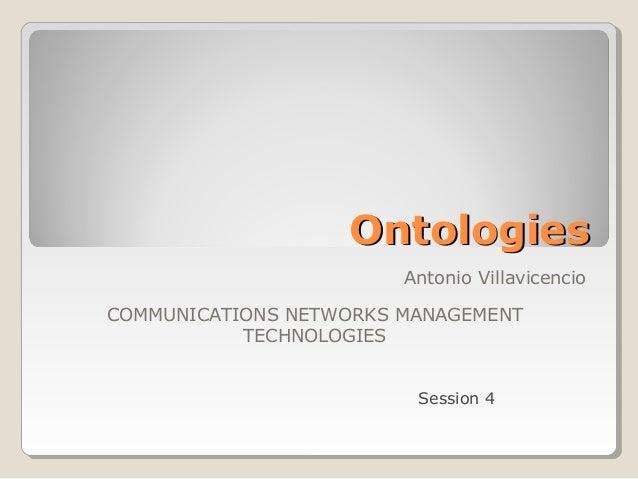 OntologiesOntologiesAntonio VillavicencioCOMMUNICATIONS NETWORKS MANAGEMENTTECHNOLOGIESSession 4