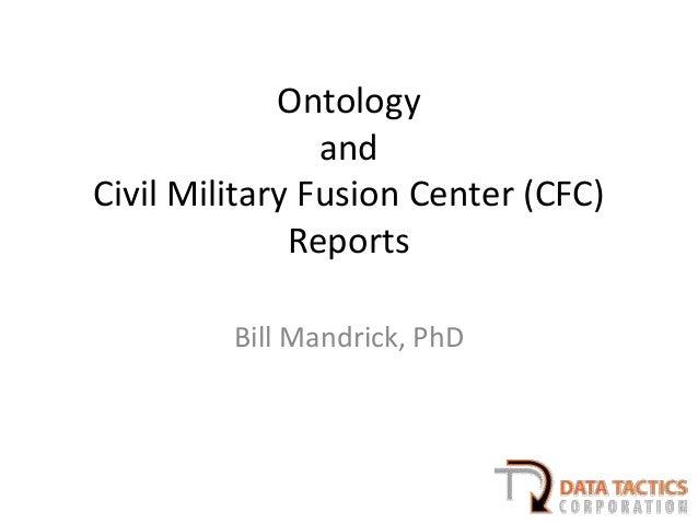 OntologyandCivil Military Fusion Center (CFC)ReportsBill Mandrick, PhD