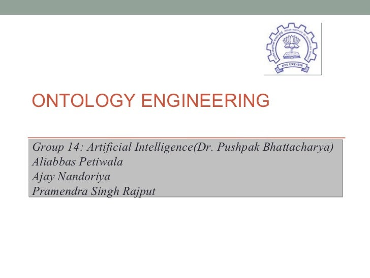 ONTOLOGY ENGINEERING  Group 14: Artificial Intelligence(Dr. Pushpak Bhattacharya) Aliabbas Petiwala Ajay Nandoriya Pramend...