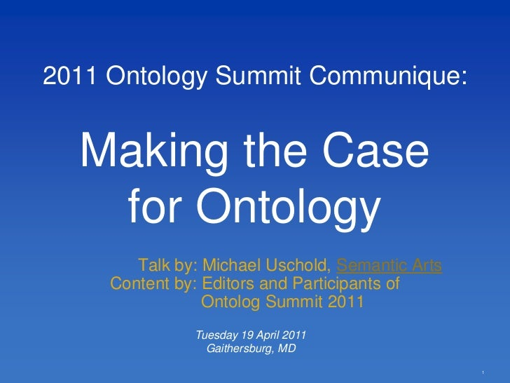 2011 Ontology Summit Communique: Making the Case for Ontology <br />Talk by: Michael Uschold<br />Content by: Ontolog Comm...