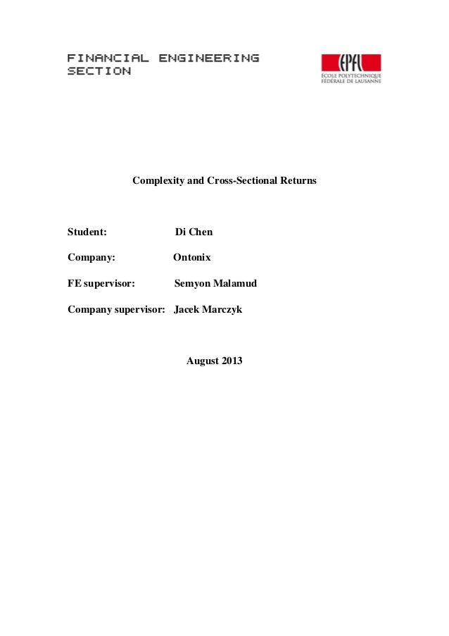 Complexity and Cross-Sectional Returns Student: Di Chen Company: Ontonix FE supervisor: Semyon Malamud Company supervisor:...