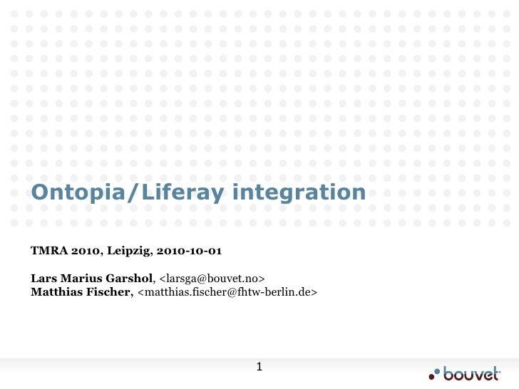 Ontopia/Liferay integration<br />TMRA 2010, Leipzig, 2010-10-01<br />Lars Marius Garshol, <larsga@bouvet.no><br />Matthias...