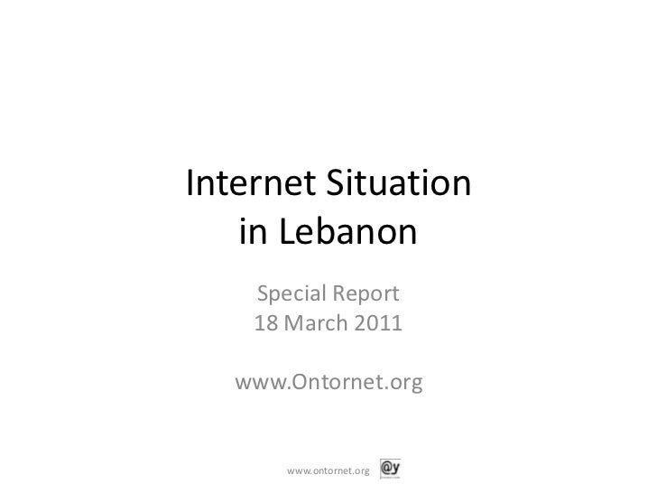 Internet Situation in Lebanon<br />Special Report <br />18 March 2011<br />www.Ontornet.org<br />www.ontornet.org<br />