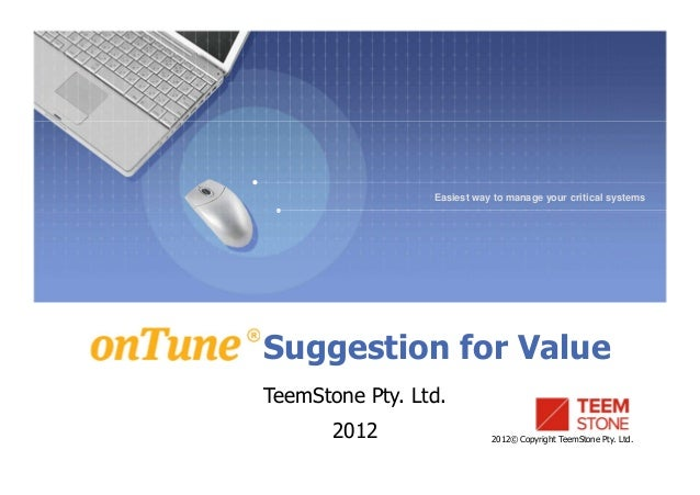 2012© Copyright TeemStone Pty. Ltd. Easiest way to manage your critical systems TeemStone Pty. Ltd. 2012 Suggestion for Va...