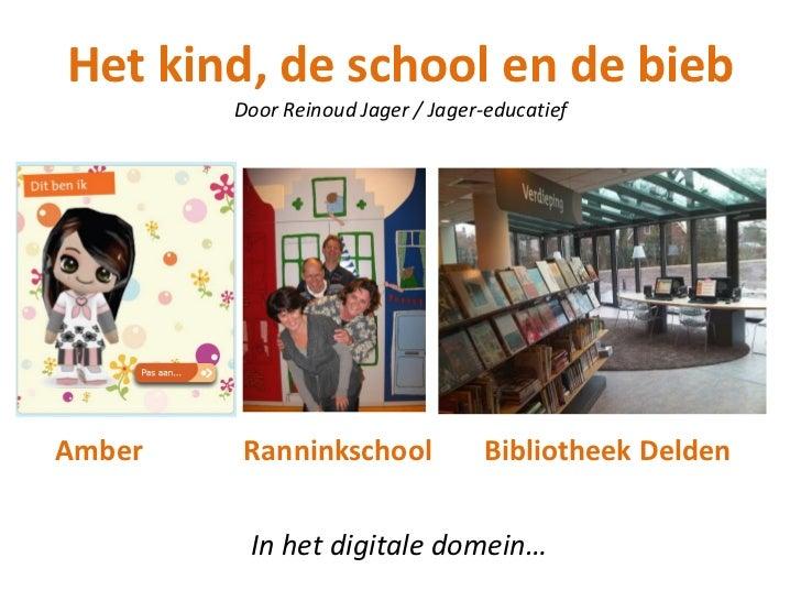 Het kind, de school en de bieb         Door Reinoud Jager / Jager-educatief     Amber    Ranninkschool             Bibliot...
