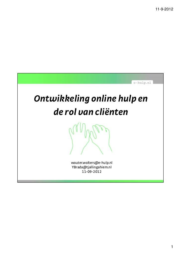 Ontwikkeling online hulp en de rol van lvg-cliënten Wouter Wolters (E-hulp.nl) Ype Brada (Tjallingahiem)