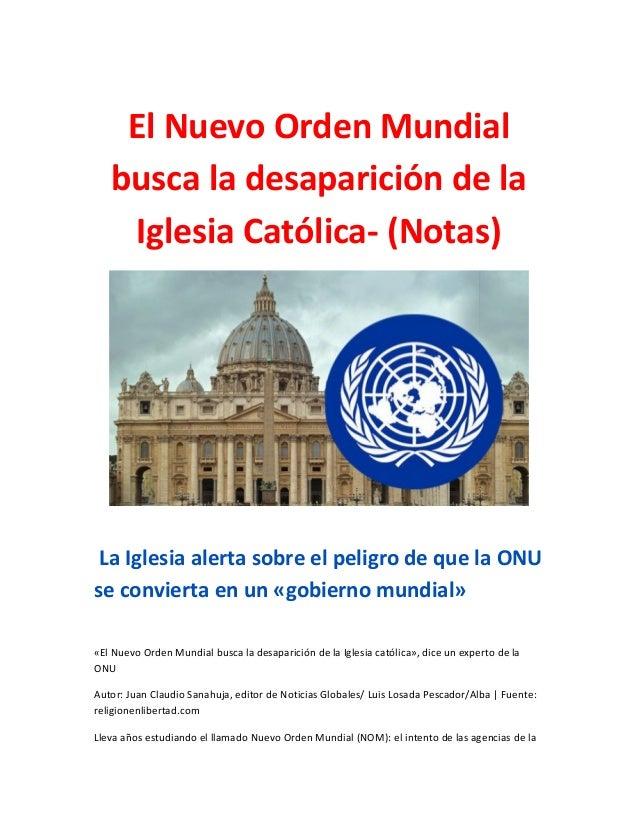 El Nuevo Orden Mundial busca la desaparición de la Iglesia Católica- (Notas) La Iglesia alerta sobre el peligro de que la ...