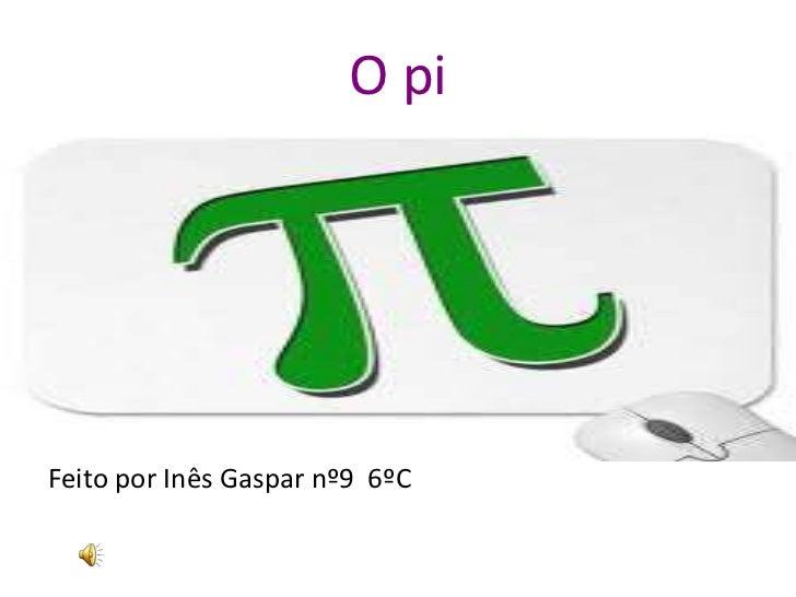 O piFeito por Inês Gaspar nº9 6ºC