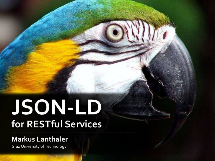JSON-LDfor RESTful ServicesMarkus LanthalerGraz University of Technology