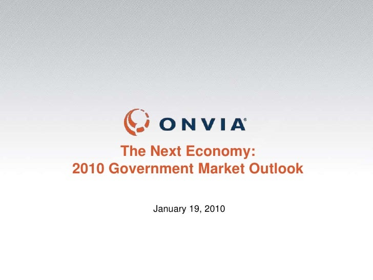 The Next Economy:<br />2010 Government Market Outlook<br />January 19, 2010<br />