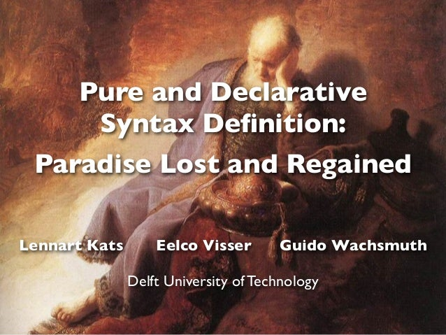 Pure and Declarative Syntax Definition: Paradise Lost and Regained Lennart Kats Eelco Visser Guido Wachsmuth Delft Universi...
