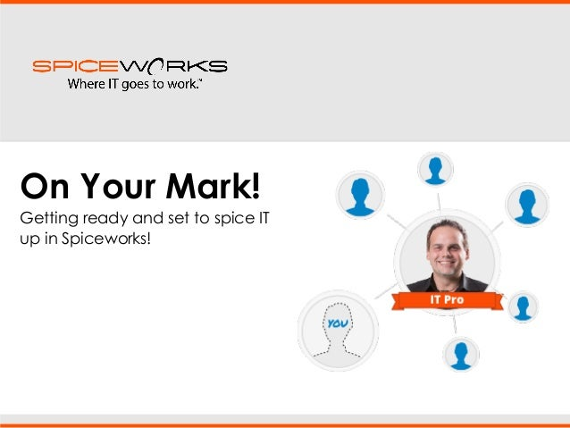 On Your Mark! Getting ready and set to spice IT up in Spiceworks.