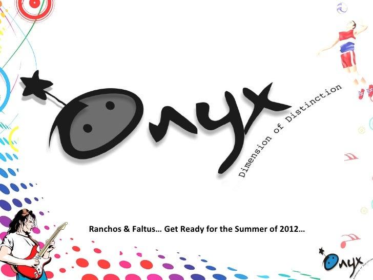 Ranchos & Faltus… Get Ready for the Summer of 2012…
