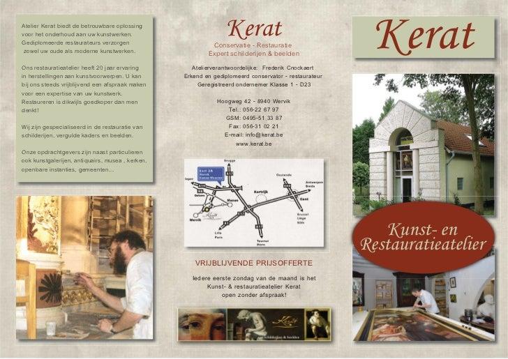 Atelier Kerat biedt de betrouwbare oplossingvoor het onderhoud aan uw kunstwerken.Gediplomeerde restaurateurs verzorgen zo...