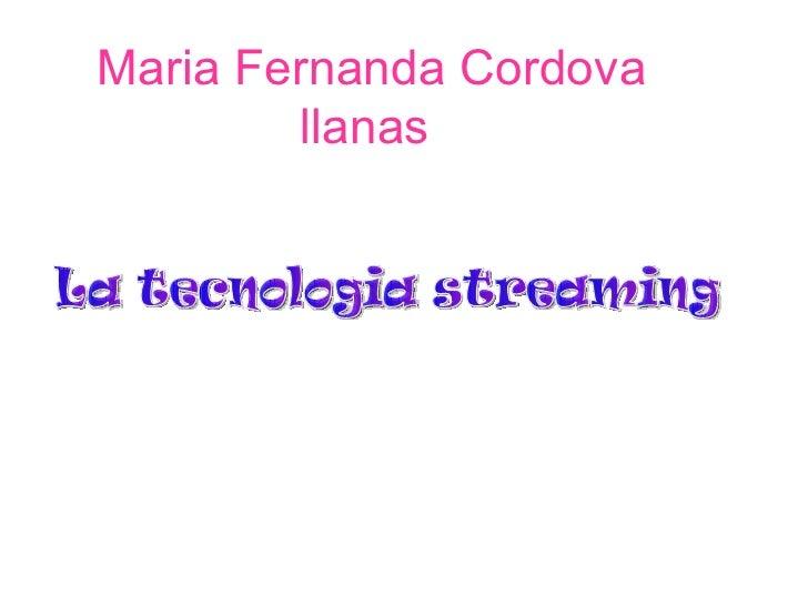 Maria Fernanda Cordova llanas   La tecnologia streaming