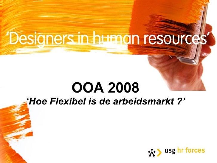 OOA 2008 'Hoe Flexibel is de arbeidsmarkt ?'