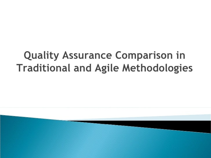 Quality Assurance Comparison in Traditional and Agile Methodologies