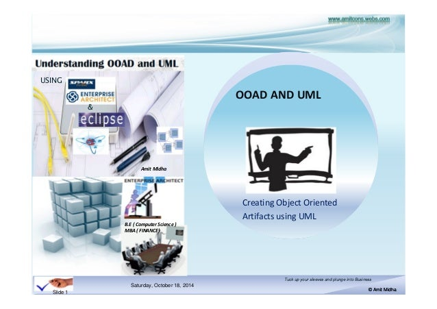 Saturday, October 18, 2014  Tuck up your sleeves and plunge into Business  © Amit Midha  Slide 1  B.E ( Computer Science )...
