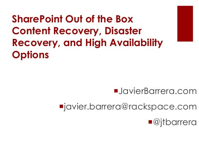 SharePoint Out of the BoxContent Recovery, DisasterRecovery, and High AvailabilityOptions                    JavierBarrer...