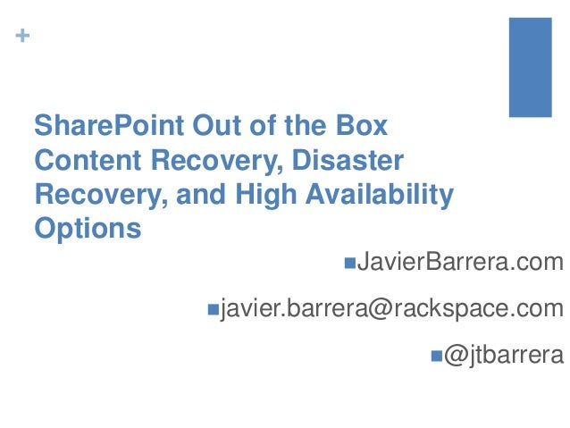 + SharePoint Out of the Box Content Recovery, Disaster Recovery, and High Availability Options JavierBarrera.com javier....