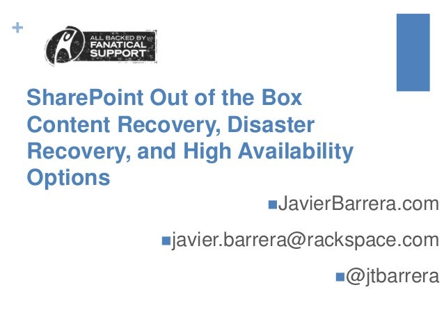 + SharePoint Out of the Box Content Recovery, Disaster Recovery, and High Availability Options JavierBarrera.com javier....