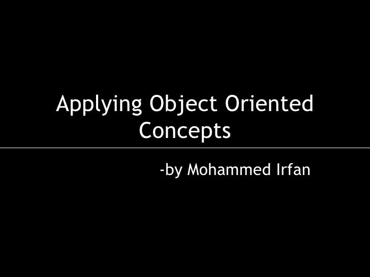 Applying Object Oriented Concepts -by Mohammed Irfan
