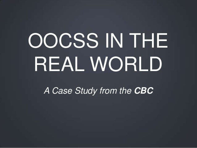 OOCSS IN THE REAL WORLD A Case Study from the CBC
