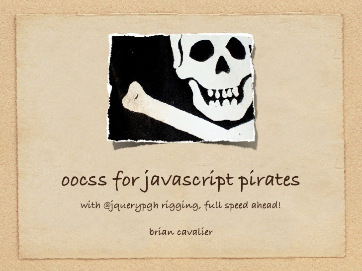 oocss for javascript pirates  with @jquerypgh rigging, full speed ahead!                brian cavalier