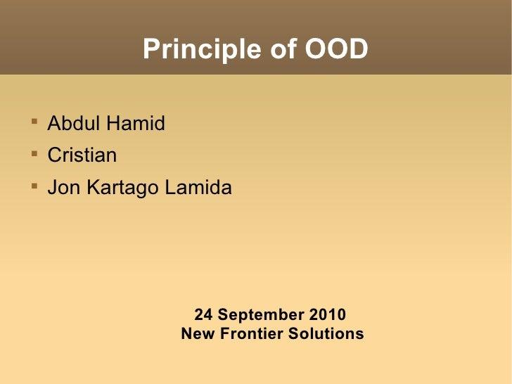 Principle of OOD <ul><li>Abdul Hamid </li></ul><ul><li>Cristian </li></ul><ul><li>Jon Kartago Lamida </li></ul>24 Septembe...
