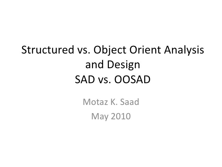 Structured vs. Object Orient Analysis and DesignSAD vs. OOSAD<br />Motaz K. Saad <br />May 2010<br />