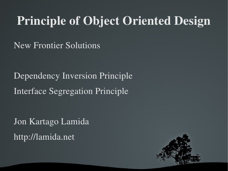 Principle of Object Oriented Design <ul><li>New Frontier Solutions </li></ul>Dependency Inversion Principle Interface Segr...