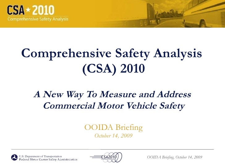Comprehensive Safety Analysis  (CSA) 2010 A New Way To Measure and Address  Commercial Motor Vehicle Safety OOIDA Briefing...