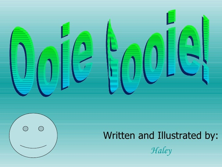 Written and Illustrated by: Haley Ooie Gooie!
