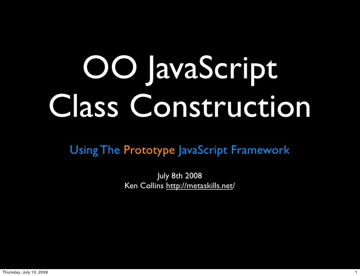 OO JavaScript                          Class Construction                           Using The Prototype JavaScript Framewo...
