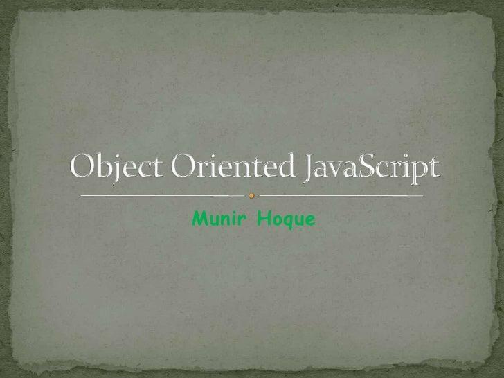 Munir Hoque<br />Object Oriented JavaScript<br />