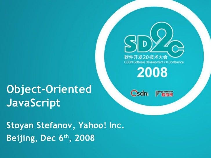 Object-Oriented  JavaScript Stoyan Stefanov, Yahoo! Inc. Beijing, Dec 6 th , 2008