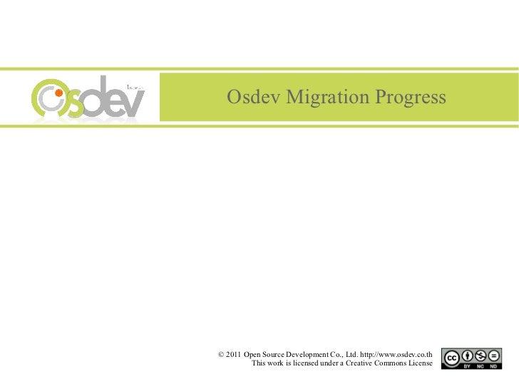 Osdev Migration Progress© 2011 Open Source Development Co., Ltd. http://www.osdev.co.th         This work is licensed unde...