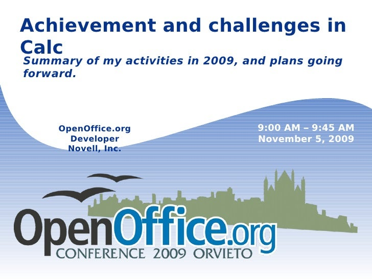 Achievement and challenges in Calc Summary of my activities in 2009, and plans going forward. OpenOffice.org Developer Nov...