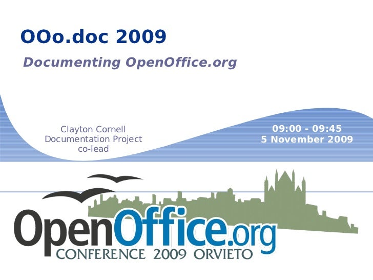OOo.doc 2009 Documenting OpenOffice.org Clayton Cornell Documentation Project co-lead 09:00 - 09:45 5 November 2009